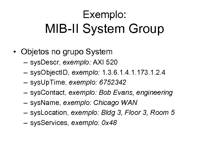 Exemplo: MIB-II System Group • Objetos no grupo System – – – – sys.