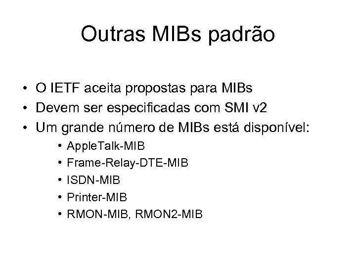 Outras MIBs padrão • O IETF aceita propostas para MIBs • Devem ser especificadas