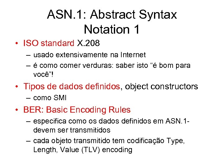 ASN. 1: Abstract Syntax Notation 1 • ISO standard X. 208 – usado extensivamente