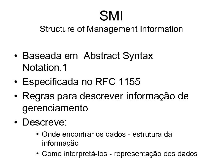 SMI Structure of Management Information • Baseada em Abstract Syntax Notation. 1 • Especificada