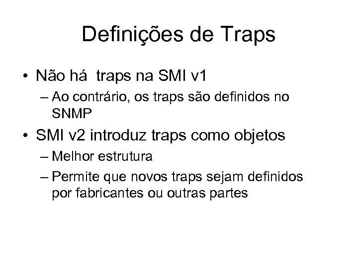 Definições de Traps • Não há traps na SMI v 1 – Ao contrário,