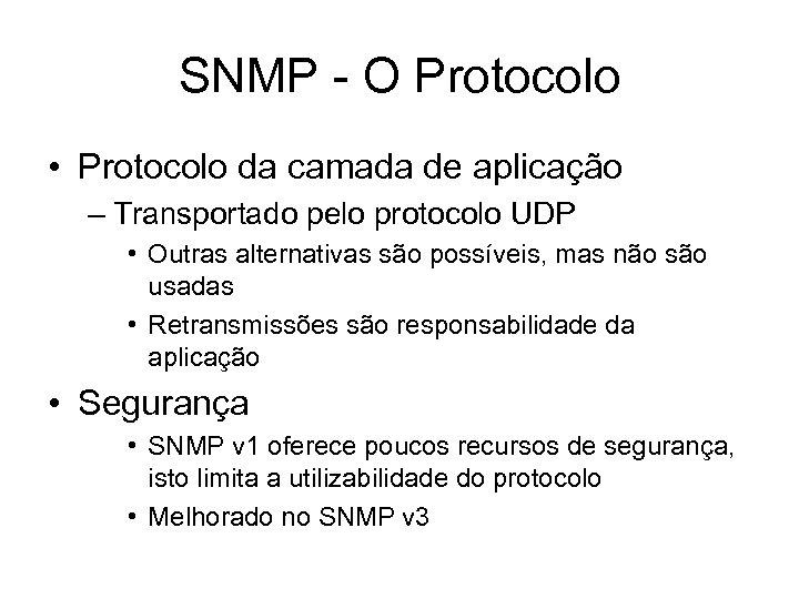 SNMP - O Protocolo • Protocolo da camada de aplicação – Transportado pelo protocolo