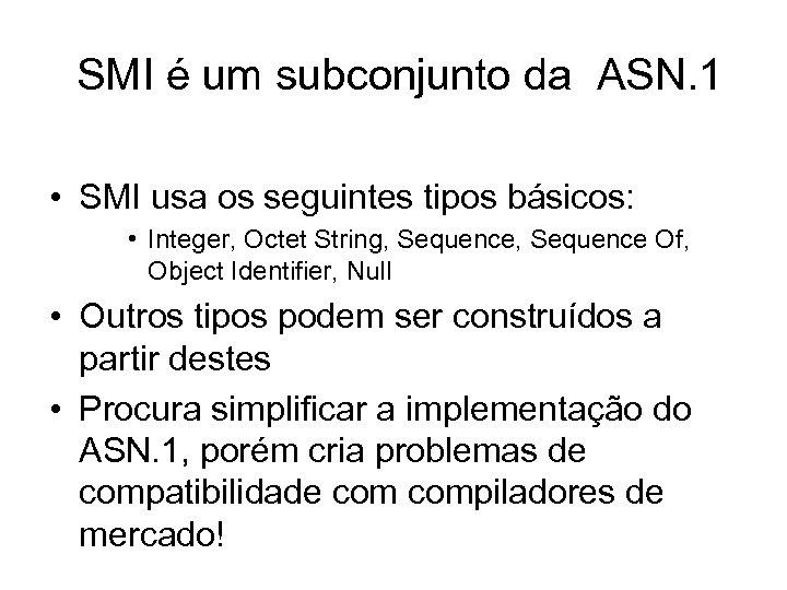 SMI é um subconjunto da ASN. 1 • SMI usa os seguintes tipos básicos: