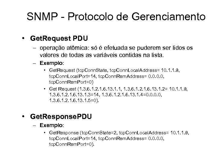 SNMP - Protocolo de Gerenciamento • Get. Request PDU – operação atômica: só é