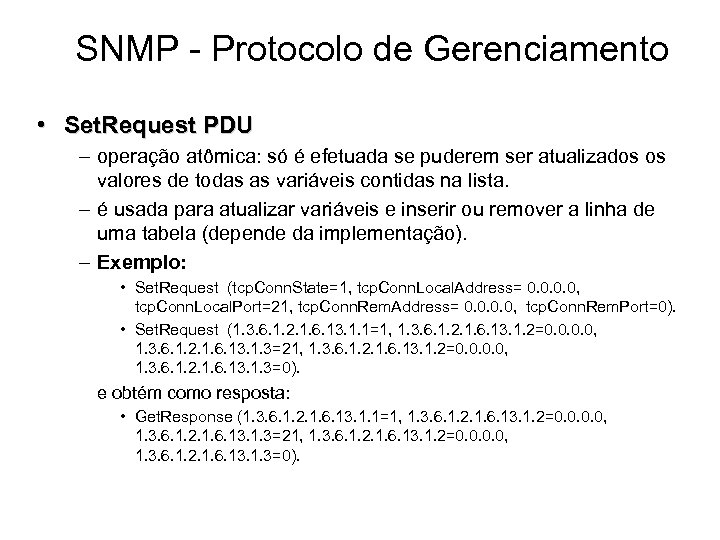SNMP - Protocolo de Gerenciamento • Set. Request PDU – operação atômica: só é