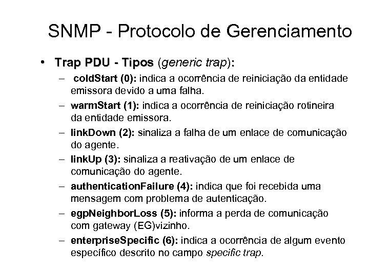 SNMP - Protocolo de Gerenciamento • Trap PDU - Tipos (generic trap): – cold.
