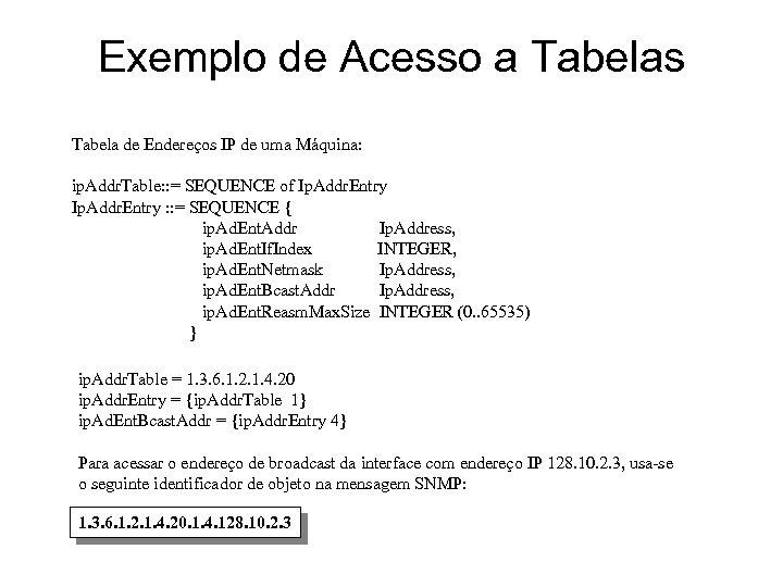 Exemplo de Acesso a Tabelas Tabela de Endereços IP de uma Máquina: ip. Addr.