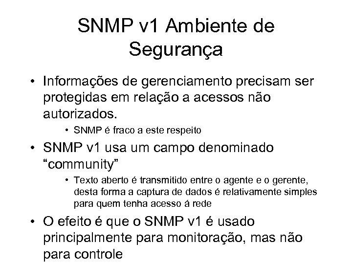 SNMP v 1 Ambiente de Segurança • Informações de gerenciamento precisam ser protegidas em
