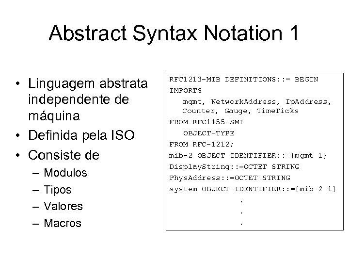 Abstract Syntax Notation 1 • Linguagem abstrata independente de máquina • Definida pela ISO