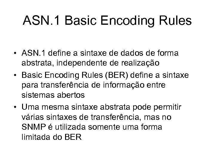 ASN. 1 Basic Encoding Rules • ASN. 1 define a sintaxe de dados de