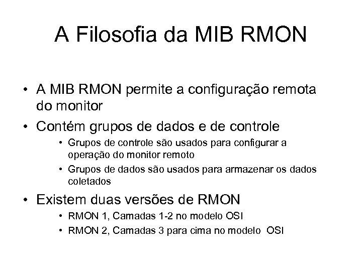 A Filosofia da MIB RMON • A MIB RMON permite a configuração remota do