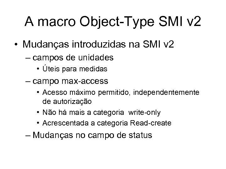 A macro Object-Type SMI v 2 • Mudanças introduzidas na SMI v 2 –