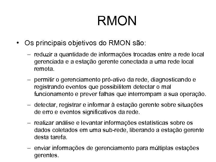 RMON • Os principais objetivos do RMON são: – reduzir a quantidade de informações