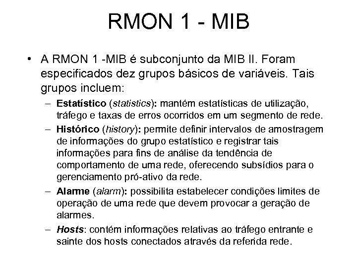 RMON 1 - MIB • A RMON 1 -MIB é subconjunto da MIB II.