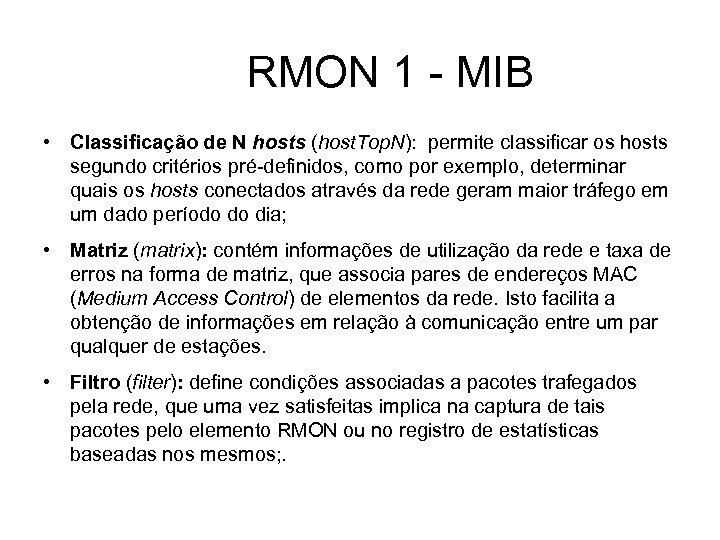 RMON 1 - MIB • Classificação de N hosts (host. Top. N): permite classificar