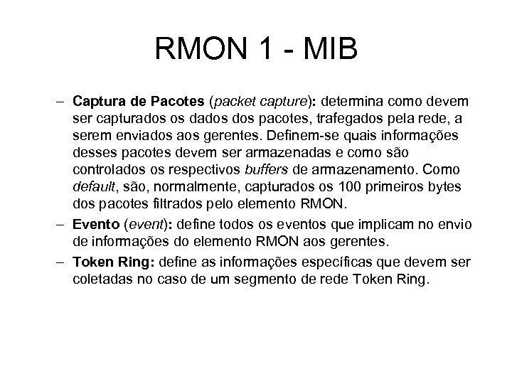 RMON 1 - MIB – Captura de Pacotes (packet capture): determina como devem ser
