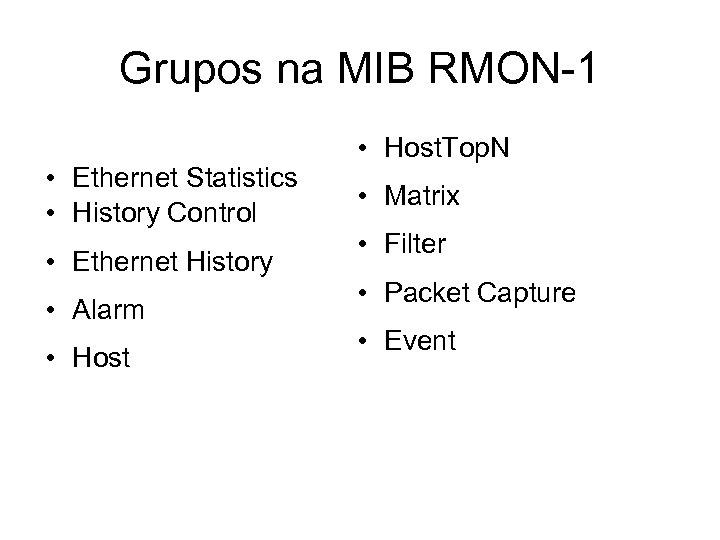 Grupos na MIB RMON-1 • Ethernet Statistics • History Control • Ethernet History •