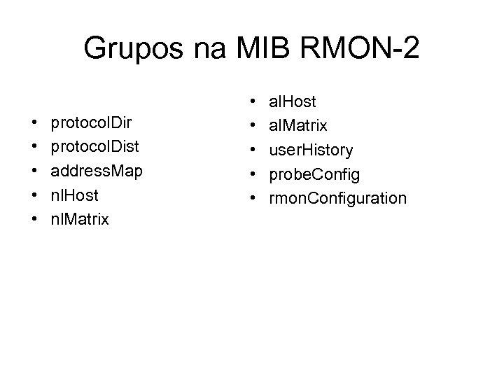 Grupos na MIB RMON-2 • • • protocol. Dir protocol. Dist address. Map nl.