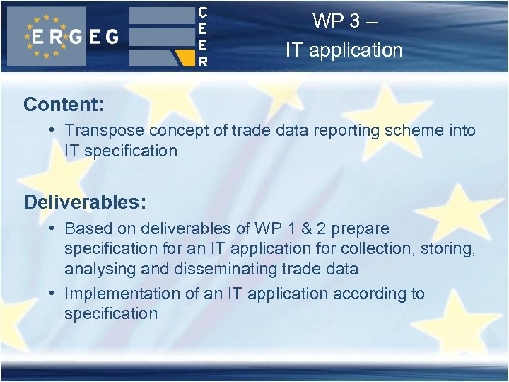 WP 3 – IT application Content: • Transpose concept of trade data reporting scheme