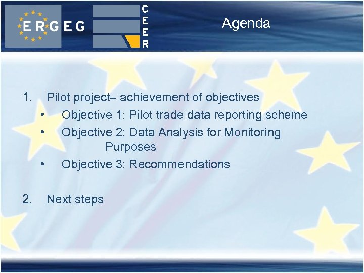 Agenda 1. 2. Pilot project– achievement of objectives • Objective 1: Pilot trade data