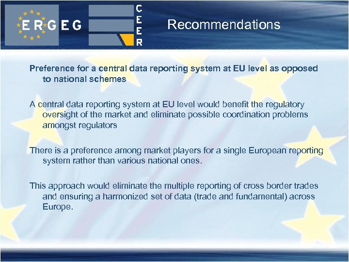 Recommendations Preference for a central data reporting system at EU level as opposed to