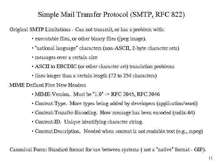 Simple Mail Transfer Protocol (SMTP, RFC 822) Original SMTP Limitations - Can not transmit,