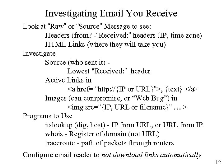 """Investigating Email You Receive Look at """"Raw"""" or """"Source"""" Message to see: Headers (from?"""