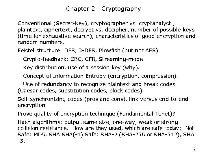 Chapter 2 - Cryptography Conventional (Secret-Key), cryptographer vs. cryptanalyst , plaintext, ciphertext, decrypt vs.