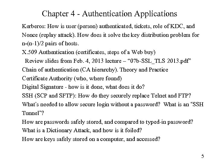 Chapter 4 - Authentication Applications Kerberos: How is user (person) authenticated, tickets, role of