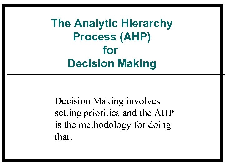 The Analytic Hierarchy Process (AHP) for Decision Making involves setting priorities and the AHP