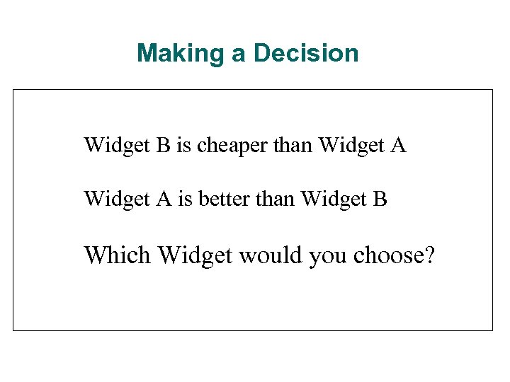 Making a Decision Widget B is cheaper than Widget A is better than Widget