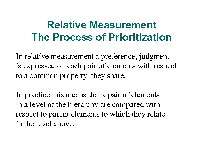 Relative Measurement The Process of Prioritization In relative measurement a preference, judgment is expressed