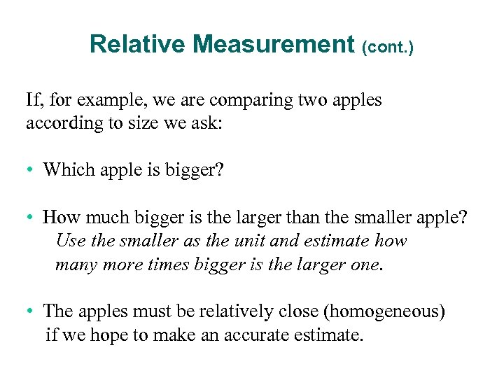Relative Measurement (cont. ) If, for example, we are comparing two apples according to