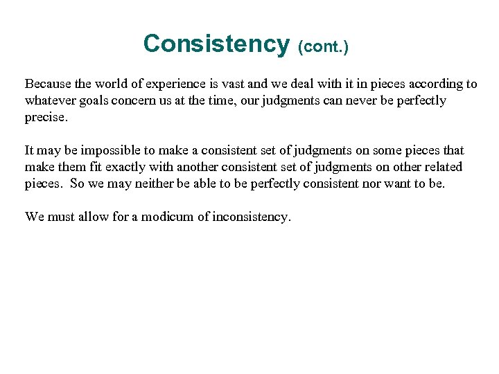 Consistency (cont. ) Because the world of experience is vast and we deal with