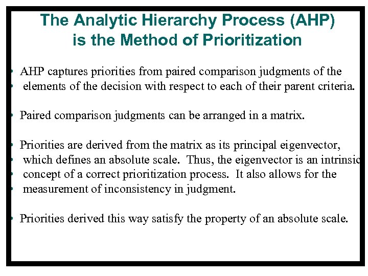 The Analytic Hierarchy Process (AHP) is the Method of Prioritization • AHP captures priorities