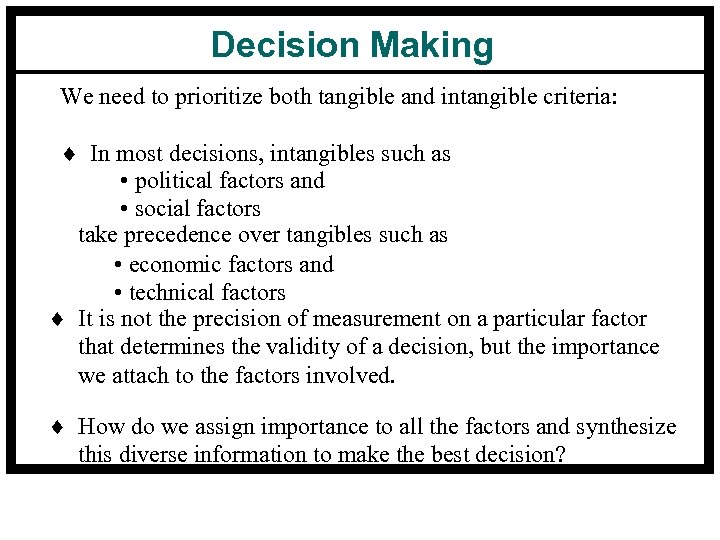 Decision Making We need to prioritize both tangible and intangible criteria: ¨ In most