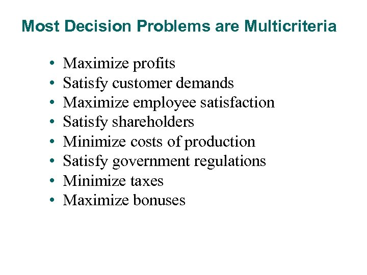 Most Decision Problems are Multicriteria • • Maximize profits Satisfy customer demands Maximize employee