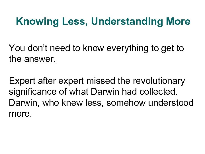 Knowing Less, Understanding More You don't need to know everything to get to the