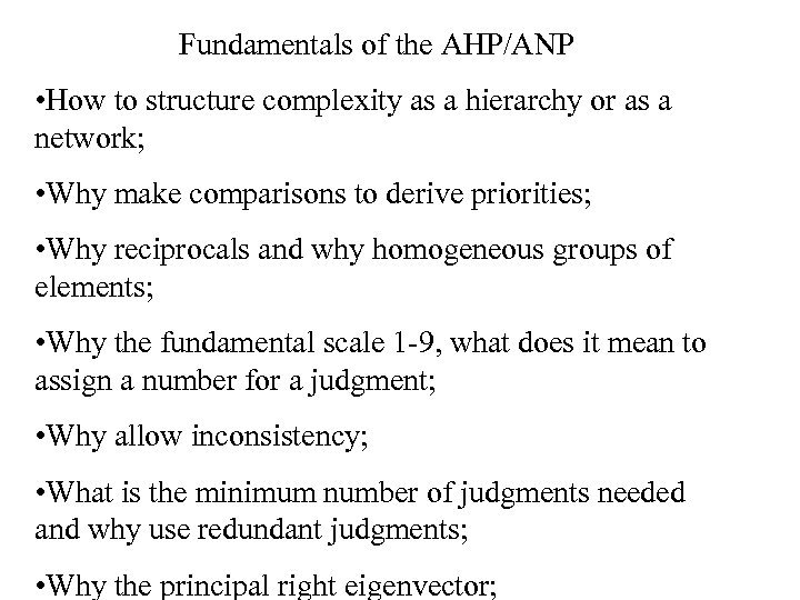 Fundamentals of the AHP/ANP • How to structure complexity as a hierarchy or as