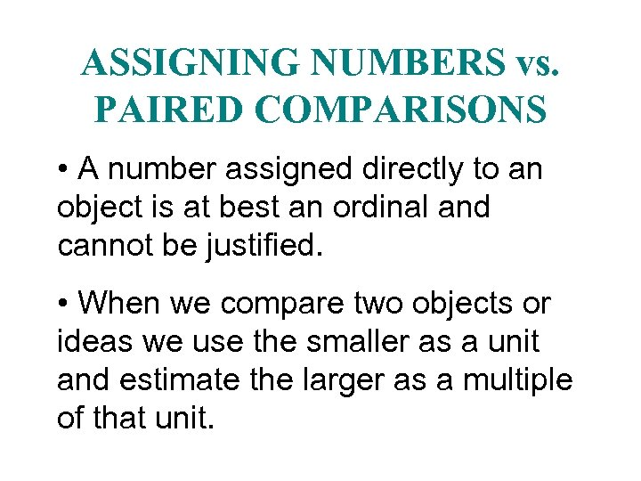 ASSIGNING NUMBERS vs. PAIRED COMPARISONS • A number assigned directly to an object is