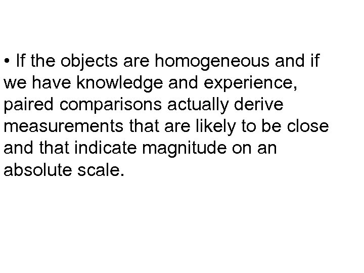 • If the objects are homogeneous and if we have knowledge and experience,