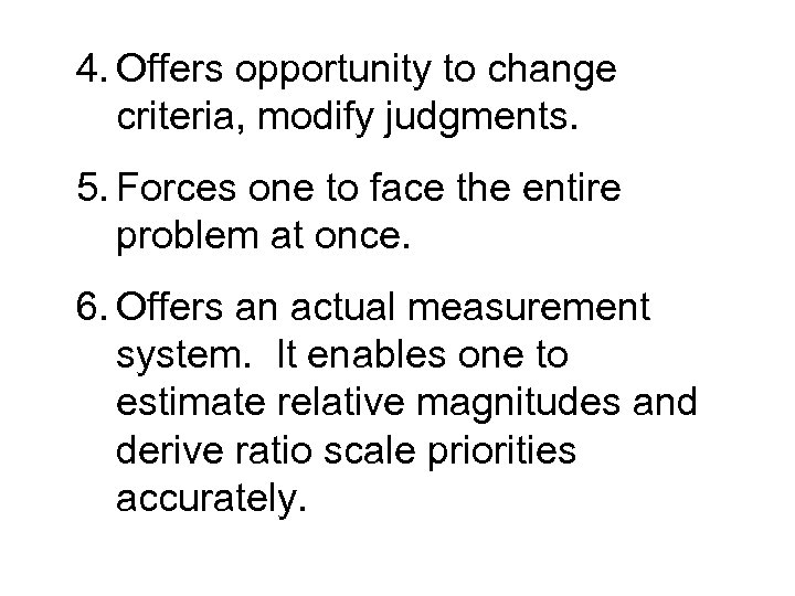 4. Offers opportunity to change criteria, modify judgments. 5. Forces one to face the