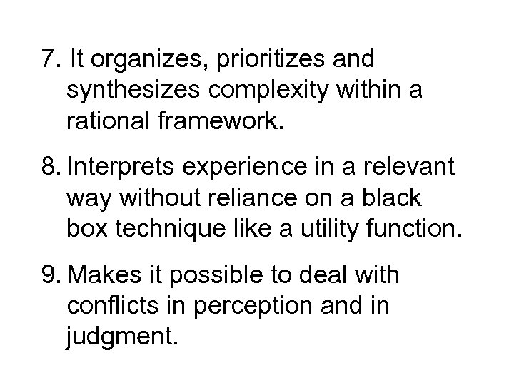 7. It organizes, prioritizes and synthesizes complexity within a rational framework. 8. Interprets experience