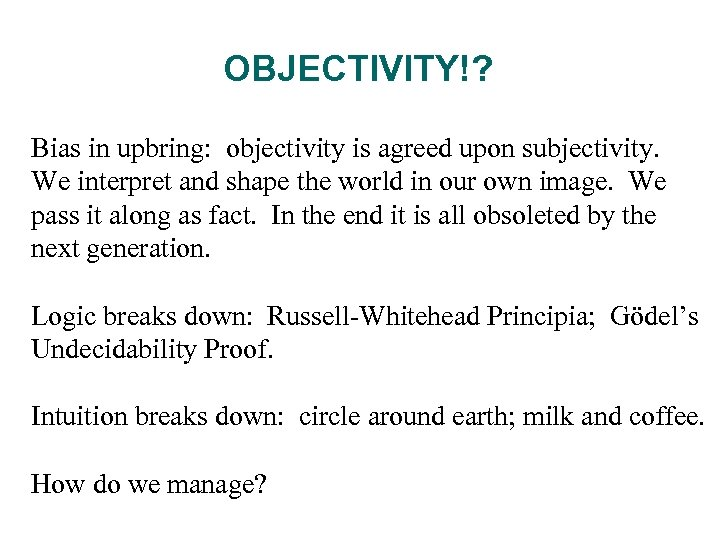OBJECTIVITY!? Bias in upbring: objectivity is agreed upon subjectivity. We interpret and shape the