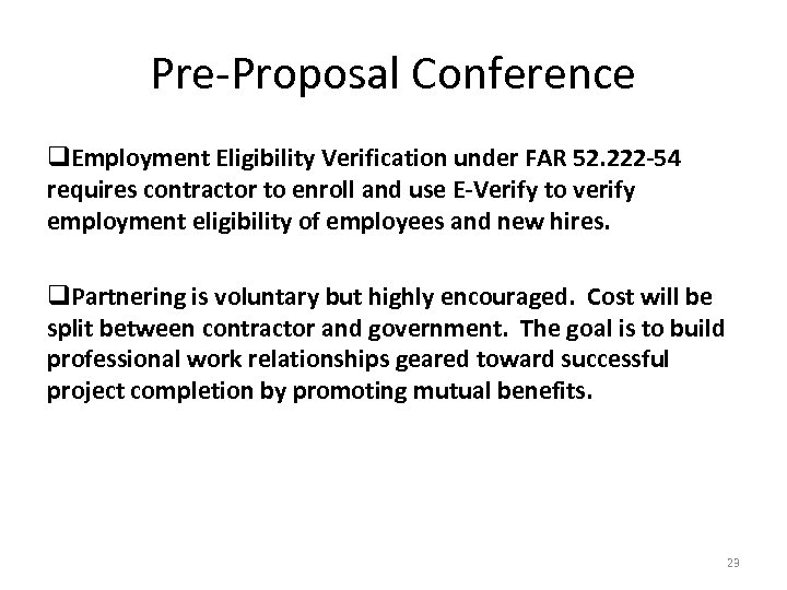 Pre-Proposal Conference q. Employment Eligibility Verification under FAR 52. 222 -54 requires contractor to