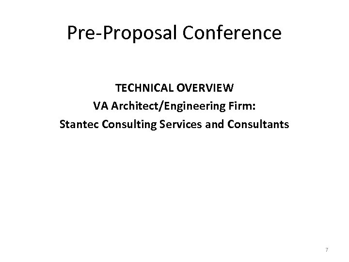 Pre-Proposal Conference TECHNICAL OVERVIEW VA Architect/Engineering Firm: Stantec Consulting Services and Consultants 7