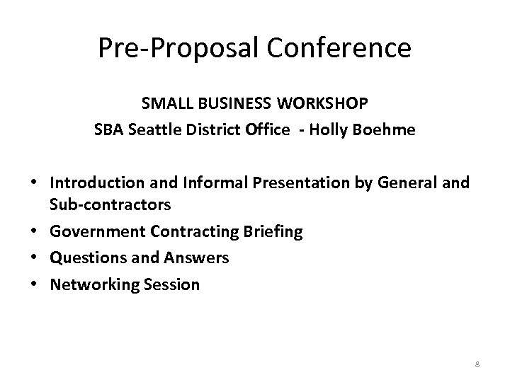 Pre-Proposal Conference SMALL BUSINESS WORKSHOP SBA Seattle District Office - Holly Boehme • Introduction
