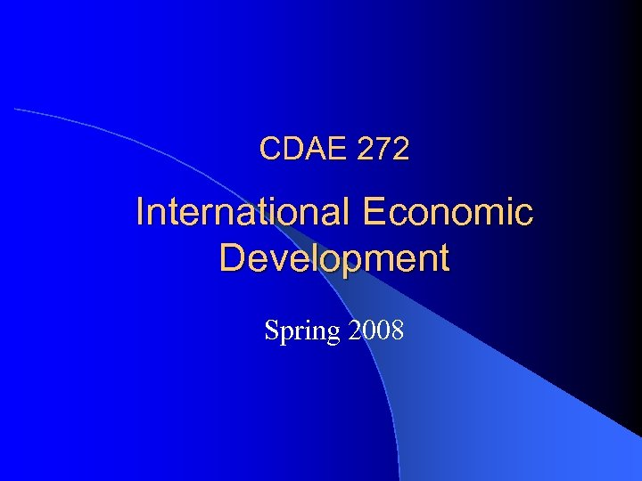CDAE 272 International Economic Development Spring 2008