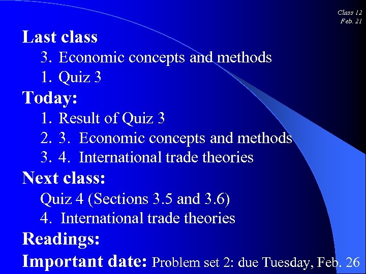 Class 12 Feb. 21 Last class 3. Economic concepts and methods 1. Quiz 3