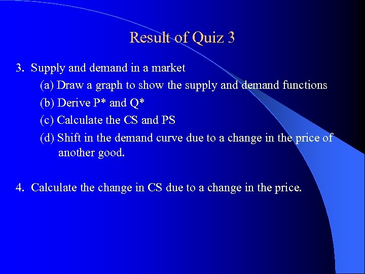 Result of Quiz 3 3. Supply and demand in a market (a) Draw a
